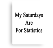 My Saturdays Are For Statistics  Canvas Print