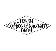 Coffee and Sarcasm Photographic Print