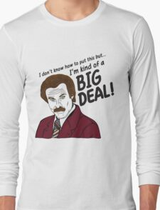 Ron Burgundy - 'I'm kind of a big deal' quote Long Sleeve T-Shirt