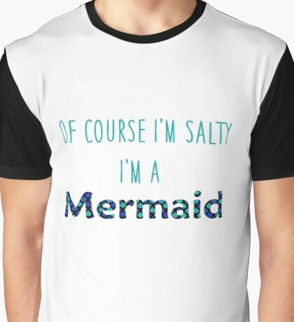 Of Course I'm Salty, I'm a Mermaid Graphic T-Shirt