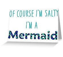 Of Course I'm Salty, I'm a Mermaid Greeting Card