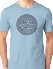Music, More than a feeling Unisex T-Shirt