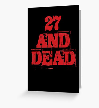 27 AND DEAD Greeting Card