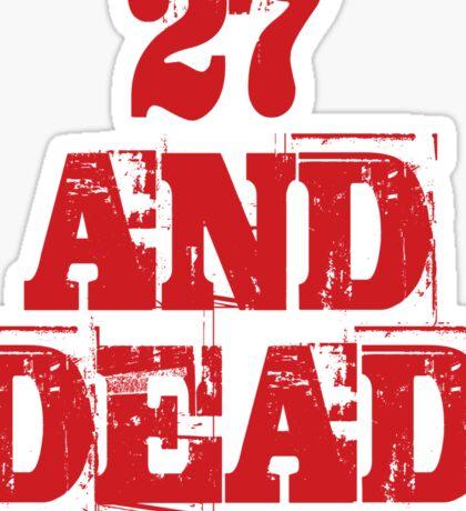 27 AND DEAD Sticker