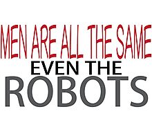 Men Are All The Same Even The Robots Photographic Print