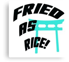FRIED AS RICE! Canvas Print