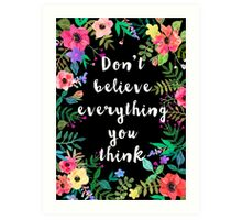Don't Believe Everything You Think #notyourgirlanymore Art Print