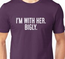 I'm With Her. Bigly. (Clinton '16) Unisex T-Shirt