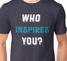 who inspires you Unisex T-Shirt