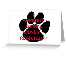 I support Animal Abuser Registers! Greeting Card