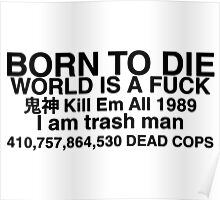 BORN TO DIE WORLD IS A FUCK Poster