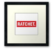 oooo She Ratchet.  Framed Print