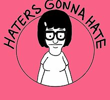 Haters Gonna Hate - Tina by Crystal Friedman