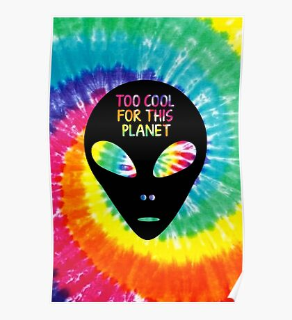 Too Cool For This Planet - Alien - Tie Dye - Hipster Poster