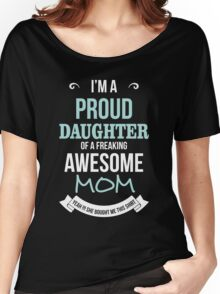 Mom - I'm A Proud Daughter Of A Freaking Awesome Mom Women Gift For Mum T-shirts Women's Relaxed Fit T-Shirt
