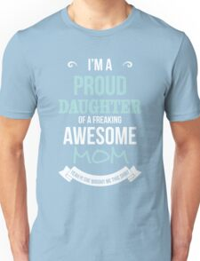 Mom - I'm A Proud Daughter Of A Freaking Awesome Mom Women Gift For Mum T-shirts Unisex T-Shirt