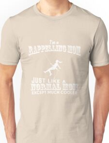 Mom - I'm Rappelling Mom Just Like A Normal Mom Except Much Cooler Women Gift For Mum T-shirts Unisex T-Shirt