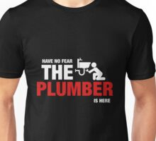 Have No Fear The Plumber Is Here Unisex T-Shirt