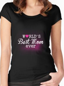 Mom - World's Best Mom Ever Women Gift For Mum T-shirts Women's Fitted Scoop T-Shirt