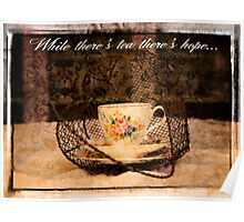 'While There's Tea there's hope' typography on vintage tea cup and saucer photograph Poster