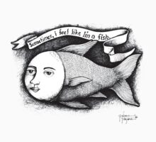 Sometimes, I feel like I'm a fish. by palma tayona
