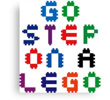 Go Step On A Lego Canvas Print