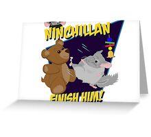 NinChillan - Finish Him! Greeting Card