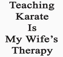 Teaching Karate Is My Wife's Therapy  by supernova23