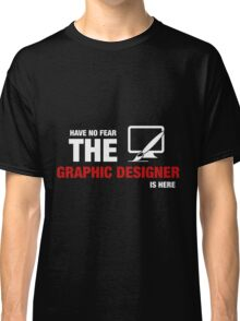 Have No Fear The Graphic Designer Is Here Classic T-Shirt