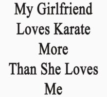 My Girlfriend Loves Karate More Than She Loves Me  by supernova23