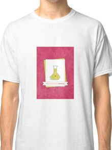 We've Got Great Chemistry Classic T-Shirt