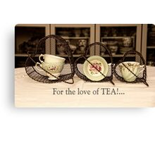 'For the love of Tea!' typography on vintage tea cup and saucer photograph Canvas Print