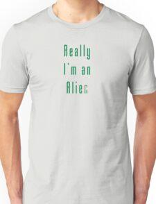 Really I'm An Alien T-Shirt Unisex T-Shirt