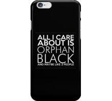 All I Care About is Orphan Black (2) iPhone Case/Skin