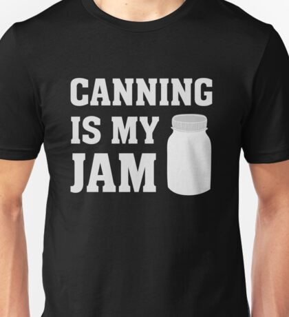 Canning Is My Jam - Funny Canning  Unisex T-Shirt
