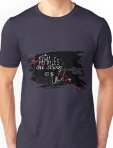 Females are strong as hell.  Feminism quote. Unisex T-Shirt