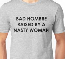 Bad Hombre Raised by a Nasty Woman Unisex T-Shirt