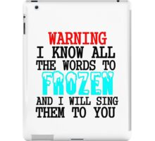 WARNING I KNOW ALL THE WORDS TO FROZEN iPad Case/Skin