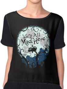 We're All Mad Here. Cheshire Cat. Alice in Wonderland. Chiffon Top