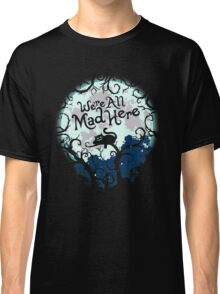 We're All Mad Here. Cheshire Cat. Alice in Wonderland. Classic T-Shirt