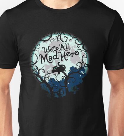 We're All Mad Here. Cheshire Cat. Alice in Wonderland. Unisex T-Shirt