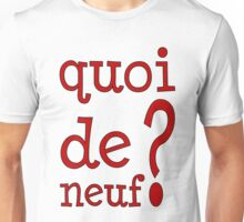 Quoi de neuf? Unisex T-Shirt