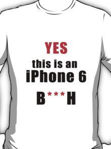Iphone 6 B***H T-Shirt