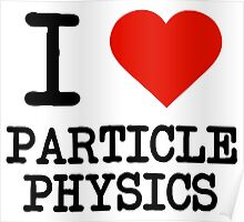 I Love Particle Physics Poster