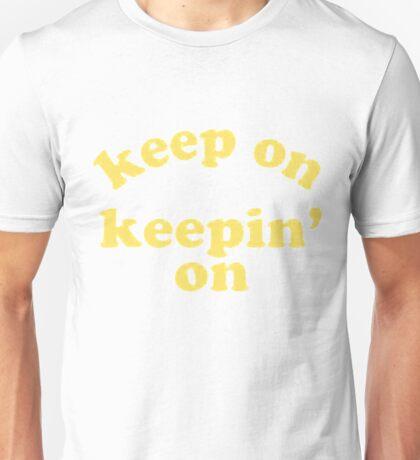 Keep On Keepin On Unisex T-Shirt
