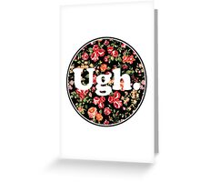 Ugh Floral Greeting Card