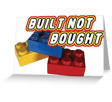 Built not bought Greeting Card