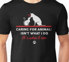 Caring for animals isnt what i do Its who i am  Unisex T-Shirt