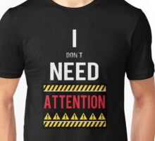 i don't need attention Unisex T-Shirt