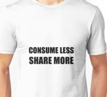 Consume Less Share More Unisex T-Shirt